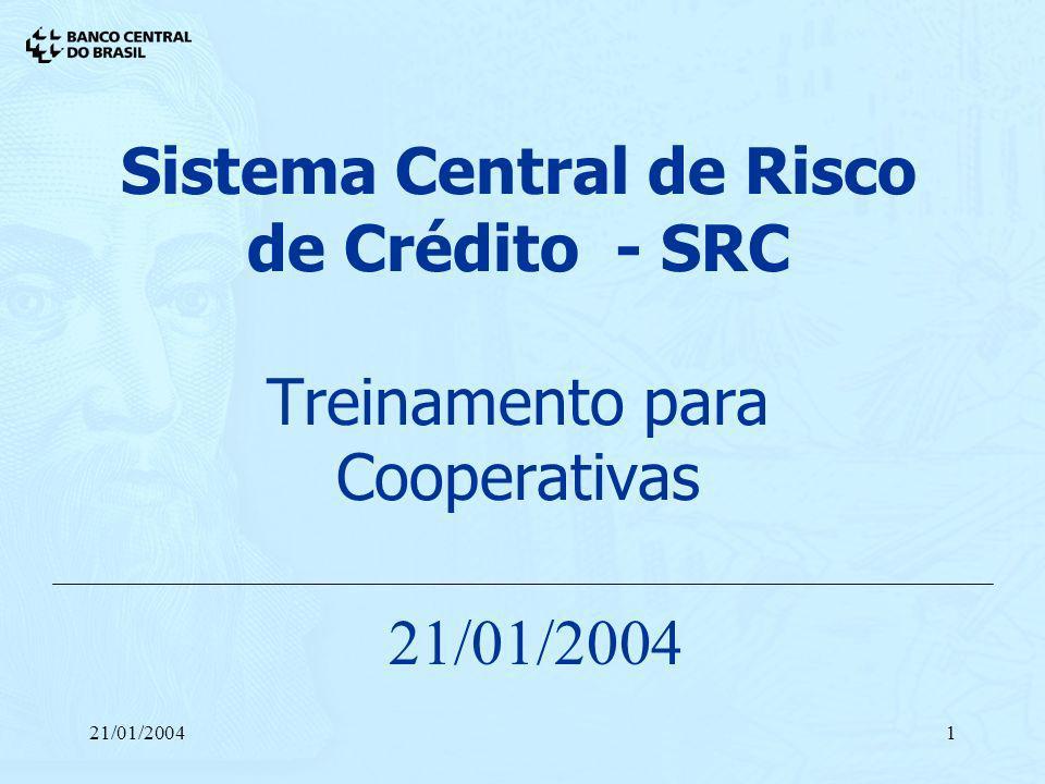 21/01/20041 Sistema Central de Risco de Crédito - SRC Treinamento para Cooperativas 21/01/2004