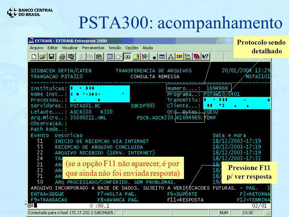 21/01/200410 PSTA300: acompanhamento Pressione F11 p/ ver resposta Protocolo sendo detalhado (se a opção F11 não aparecer, é por que ainda não foi env