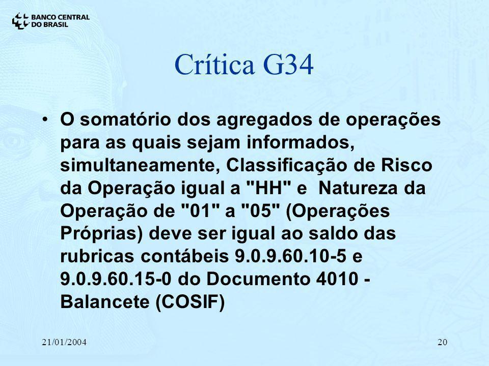 21/01/200420 Crítica G34 O somatório dos agregados de operações para as quais sejam informados, simultaneamente, Classificação de Risco da Operação ig