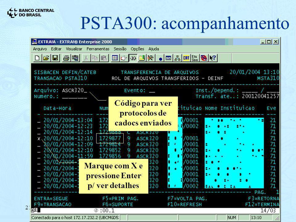 21/01/20049 PSTA300: acompanhamento Código para ver protocolos de cadocs enviados Marque com X e pressione Enter p/ ver detalhes