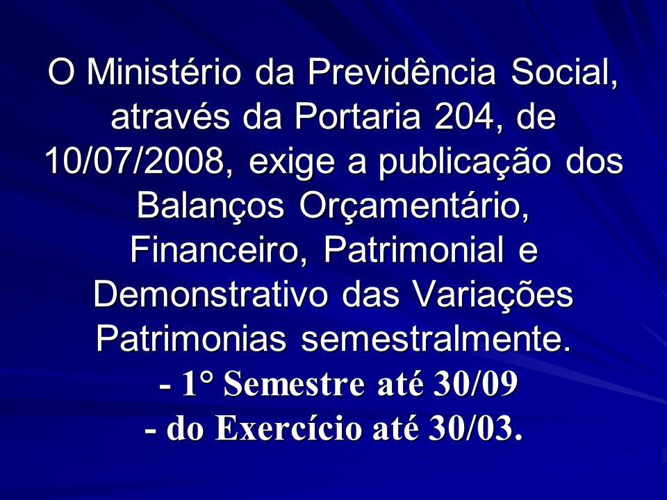 O Ministério da Previdência Social, através da Portaria 204, de 10/07/2008, exige a publicação dos Balanços Orçamentário, Financeiro, Patrimonial e De