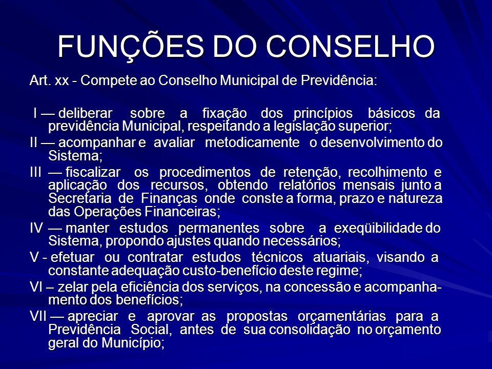 FUNÇÕES DO CONSELHO Art. xx - Compete ao Conselho Municipal de Previdência: I deliberar sobre a fixação dos princípios básicos da previdência Municipa