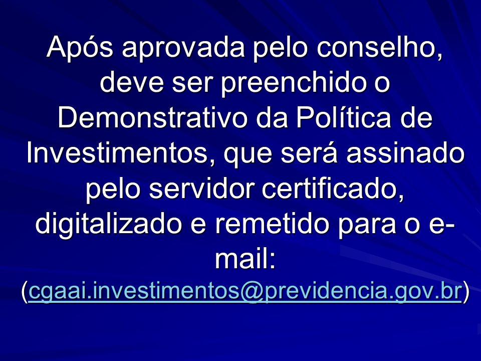 Após aprovada pelo conselho, deve ser preenchido o Demonstrativo da Política de Investimentos, que será assinado pelo servidor certificado, digitaliza