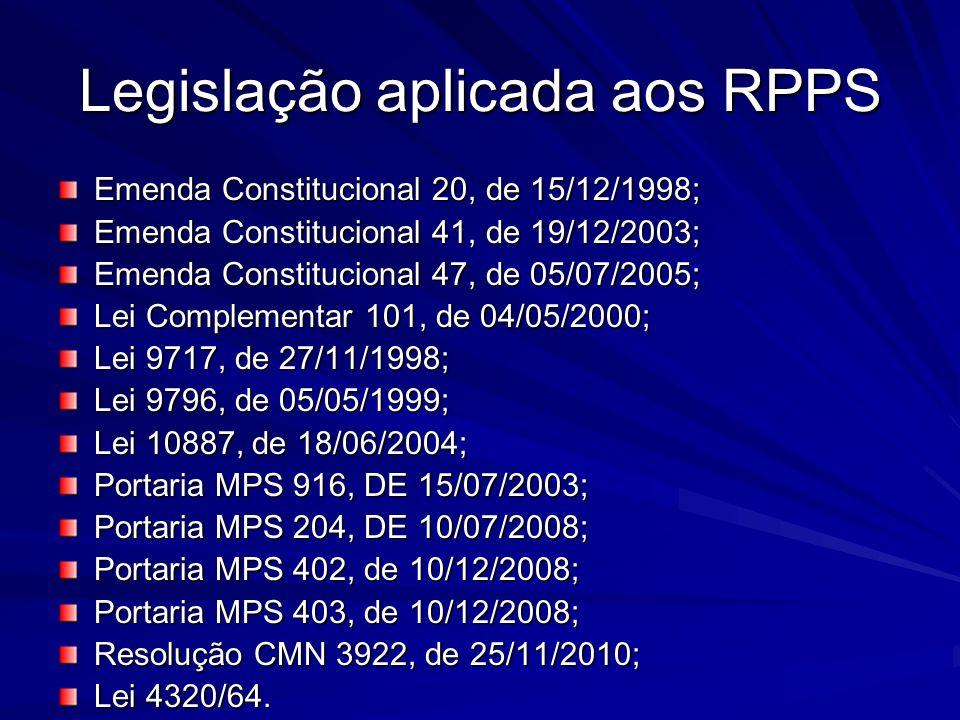 Legislação aplicada aos RPPS Emenda Constitucional 20, de 15/12/1998; Emenda Constitucional 41, de 19/12/2003; Emenda Constitucional 47, de 05/07/2005
