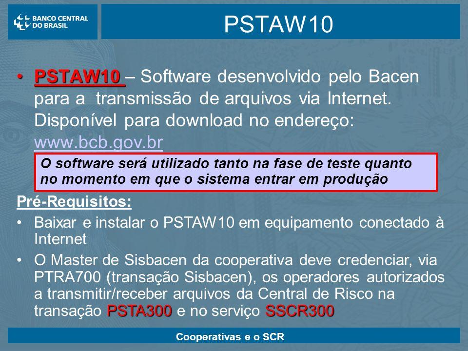 Cooperativas e o SCR PSTAW10 PSTAW10PSTAW10 – Software desenvolvido pelo Bacen para a transmissão de arquivos via Internet. Disponível para download n