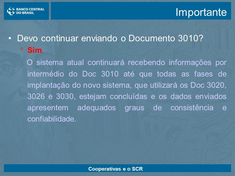 Cooperativas e o SCR Importante Devo continuar enviando o Documento 3010? Sim. O sistema atual continuará recebendo informações por intermédio do Doc