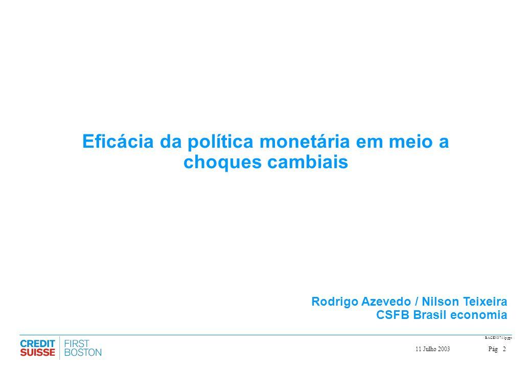 Pág211 Julho 2003 BACEN3711p.ppt Eficácia da política monetária em meio a choques cambiais Rodrigo Azevedo / Nilson Teixeira CSFB Brasil economia