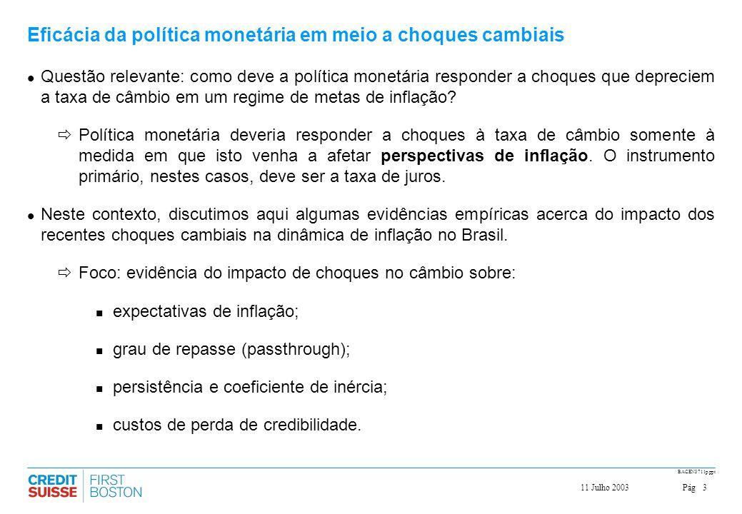 Pág311 Julho 2003 BACEN3711p.ppt Eficácia da política monetária em meio a choques cambiais Questão relevante: como deve a política monetária responder