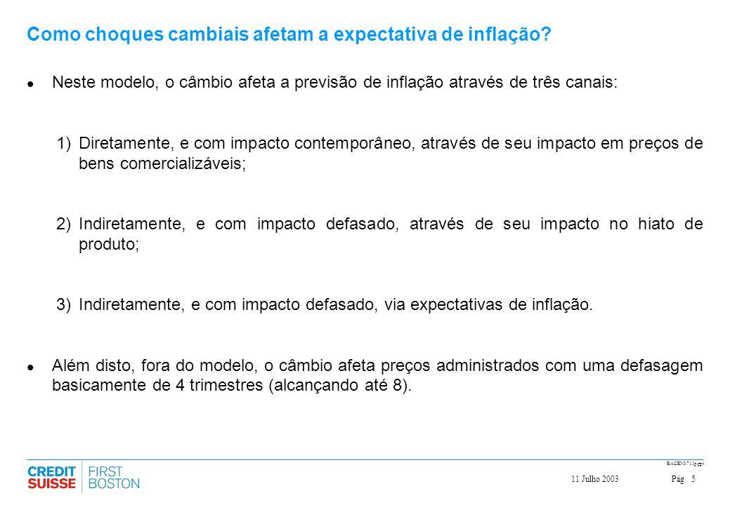 Pág511 Julho 2003 BACEN3711p.ppt Como choques cambiais afetam a expectativa de inflação? Neste modelo, o câmbio afeta a previsão de inflação através d