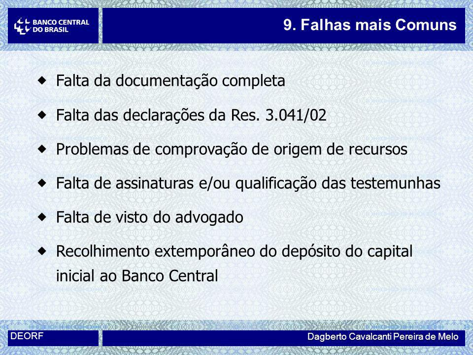 Dagberto Cavalcanti Pereira de Melo DEORF 9. Falhas mais Comuns Falta da documentação completa Falta das declarações da Res. 3.041/02 Problemas de com
