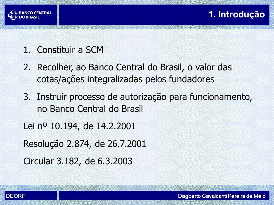 1.Constituir a SCM 2.Recolher, ao Banco Central do Brasil, o valor das cotas/ações integralizadas pelos fundadores 3.Instruir processo de autorização
