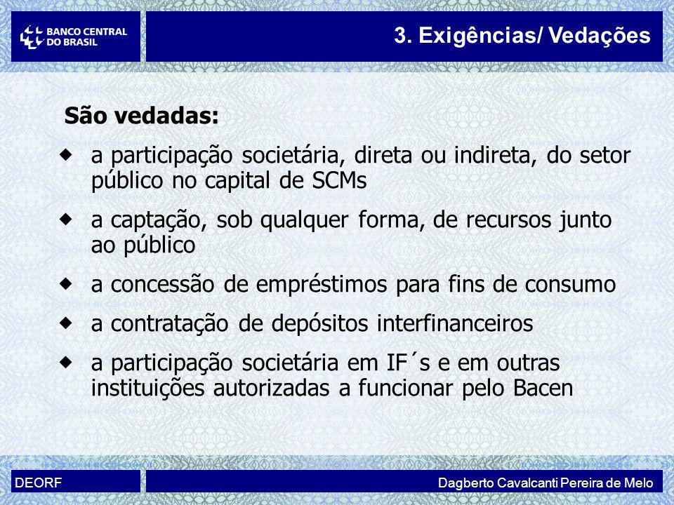 Dagberto Cavalcanti Pereira de Melo DEORF São vedadas: a participação societária, direta ou indireta, do setor público no capital de SCMs a captação,