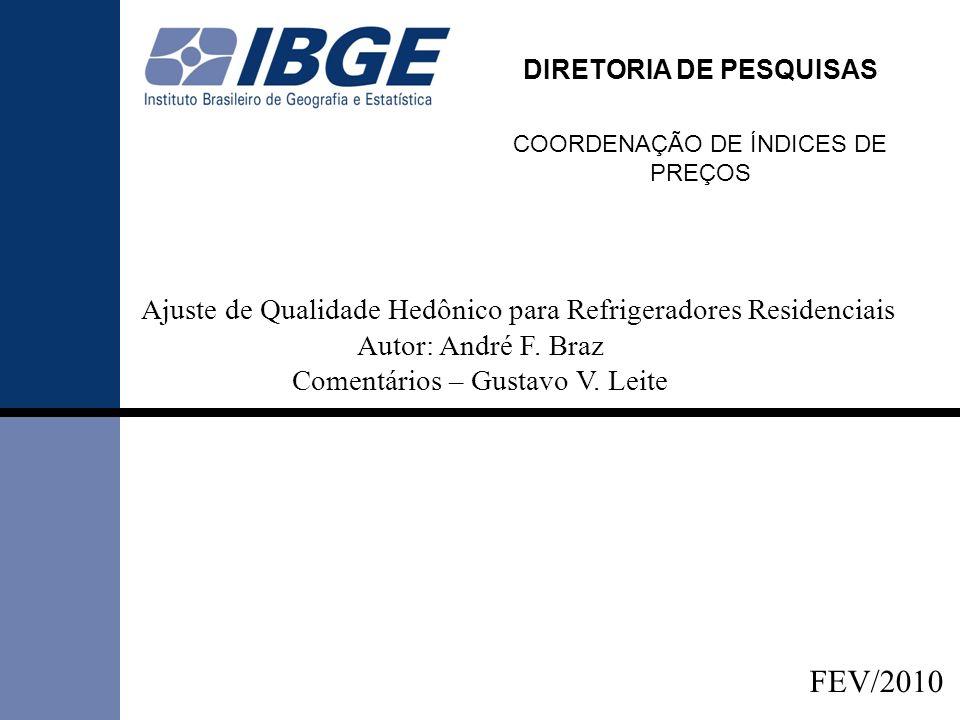 Ajuste de Qualidade Hedônico para Refrigeradores Residenciais Autor: André F. Braz Comentários – Gustavo V. Leite DIRETORIA DE PESQUISAS COORDENAÇÃO D