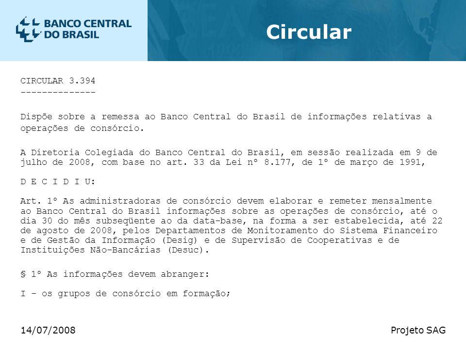 14/07/2008Projeto SAG Circular CIRCULAR 3.394 -------------- Dispõe sobre a remessa ao Banco Central do Brasil de informações relativas a operações de