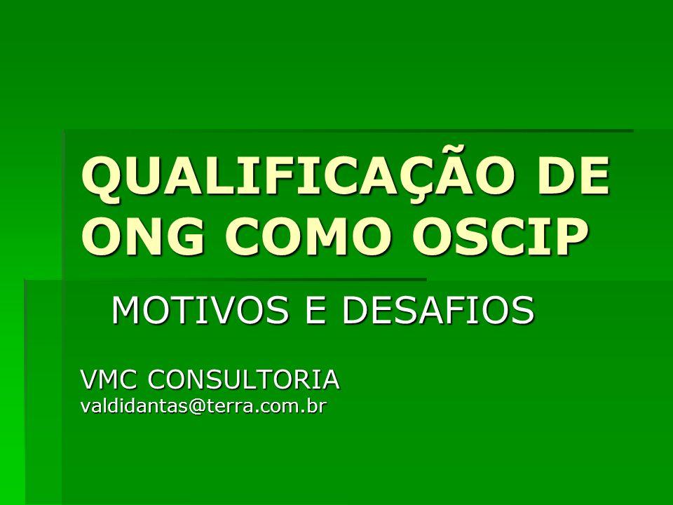 QUALIFICAÇÃO DE ONG COMO OSCIP MOTIVOS E DESAFIOS VMC CONSULTORIA valdidantas@terra.com.br