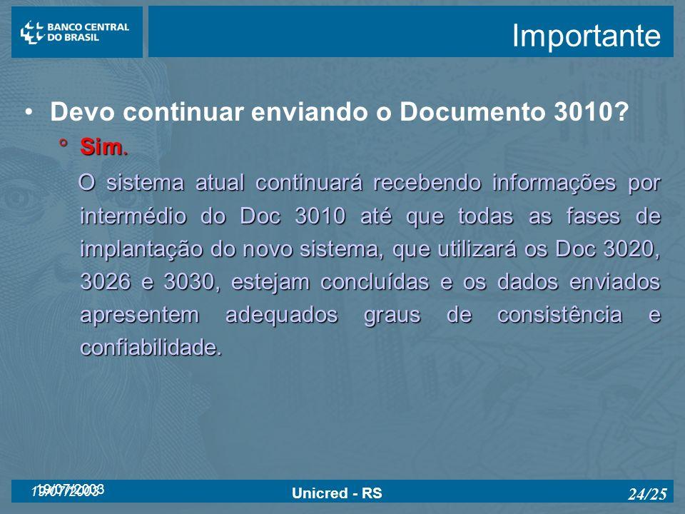 19/07/2003 Unicred - RS 24/25 Importante Devo continuar enviando o Documento 3010? Sim. Sim. O sistema atual continuará recebendo informações por inte