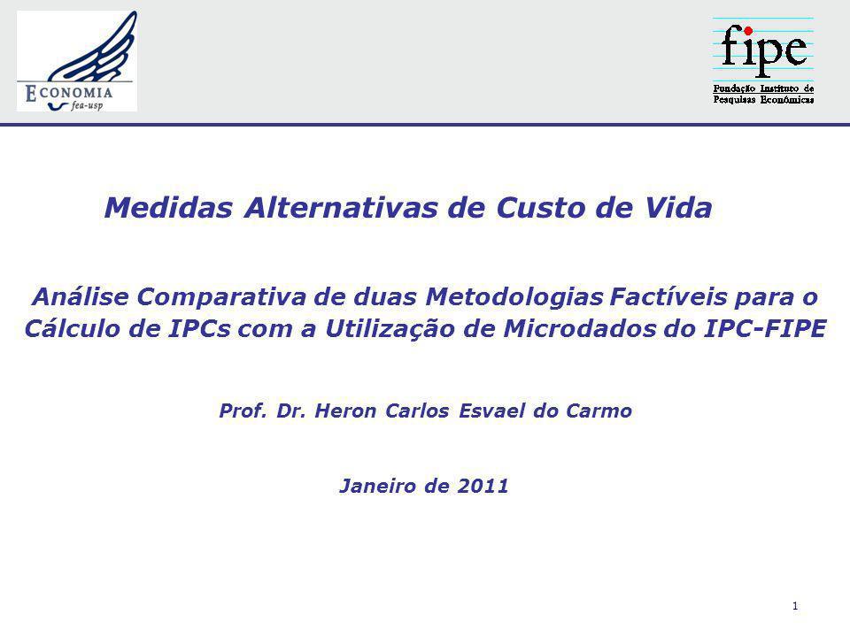 1 Medidas Alternativas de Custo de Vida Análise Comparativa de duas Metodologias Factíveis para o Cálculo de IPCs com a Utilização de Microdados do IPC-FIPE Prof.