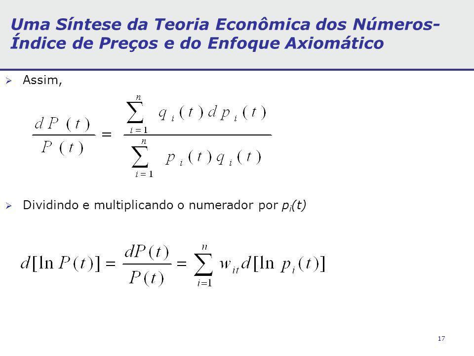 17 Uma Síntese da Teoria Econômica dos Números- Índice de Preços e do Enfoque Axiomático Assim, Dividindo e multiplicando o numerador por p i (t)