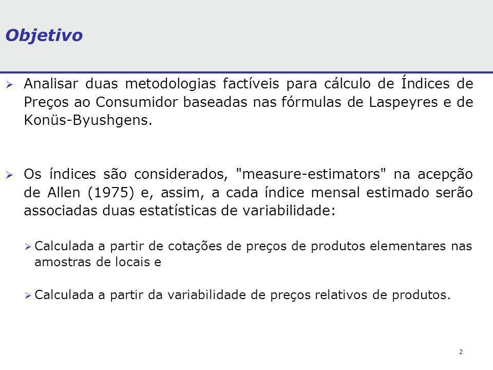 2 Objetivo Analisar duas metodologias factíveis para cálculo de Índices de Preços ao Consumidor baseadas nas fórmulas de Laspeyres e de Konüs-Byushgens.