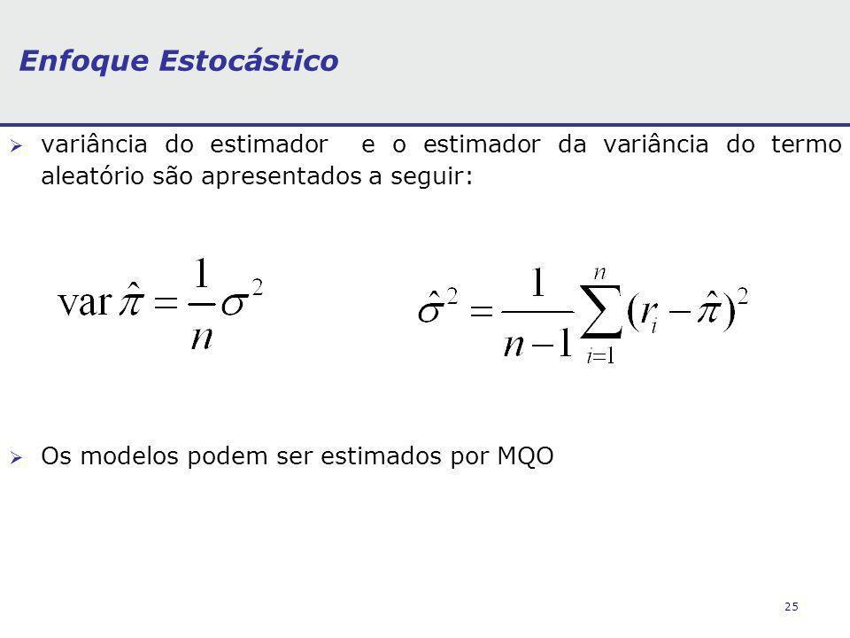 25 Enfoque Estocástico variância do estimador e o estimador da variância do termo aleatório são apresentados a seguir: Os modelos podem ser estimados por MQO