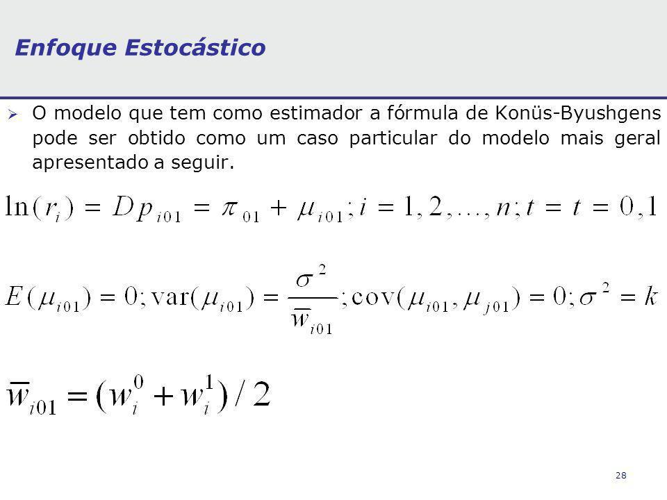 28 Enfoque Estocástico O modelo que tem como estimador a fórmula de Konüs-Byushgens pode ser obtido como um caso particular do modelo mais geral apresentado a seguir.