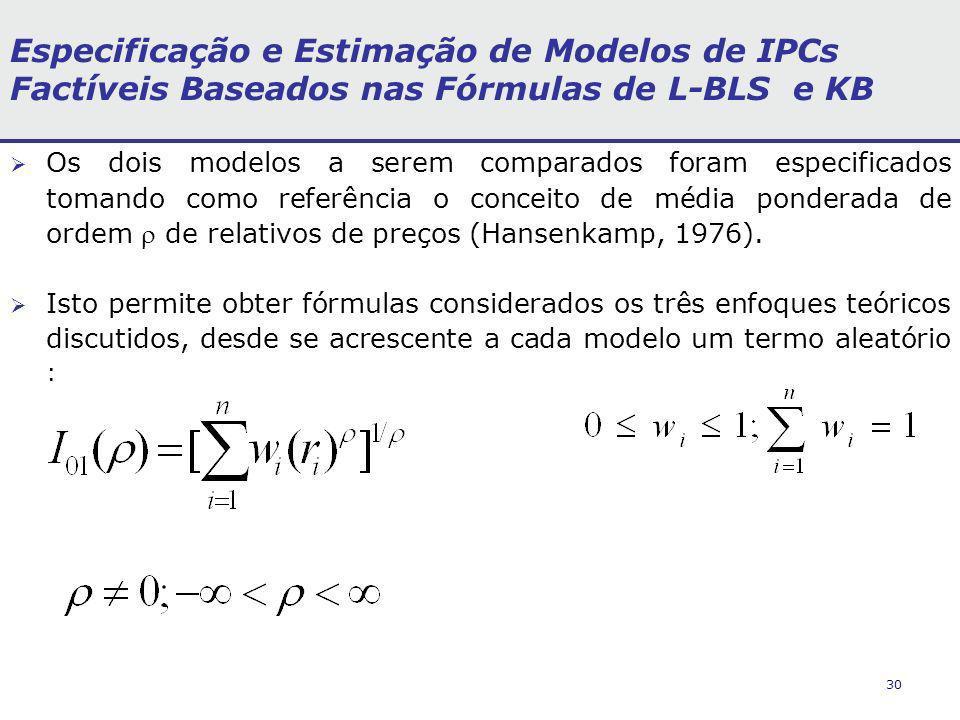30 Especificação e Estimação de Modelos de IPCs Factíveis Baseados nas Fórmulas de L-BLS e KB Os dois modelos a serem comparados foram especificados tomando como referência o conceito de média ponderada de ordem de relativos de preços (Hansenkamp, 1976).