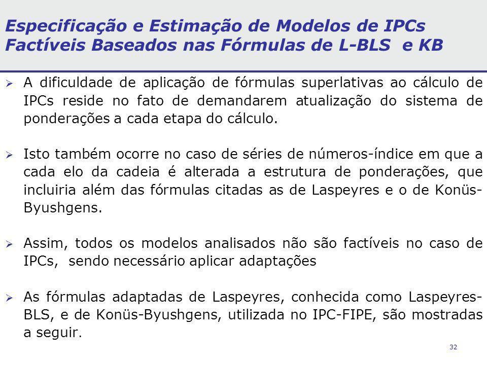 32 Especificação e Estimação de Modelos de IPCs Factíveis Baseados nas Fórmulas de L-BLS e KB A dificuldade de aplicação de fórmulas superlativas ao cálculo de IPCs reside no fato de demandarem atualização do sistema de ponderações a cada etapa do cálculo.
