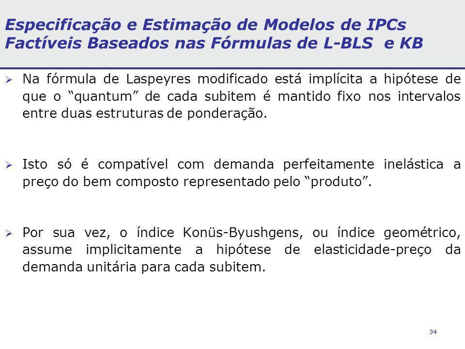 34 Especificação e Estimação de Modelos de IPCs Factíveis Baseados nas Fórmulas de L-BLS e KB Na fórmula de Laspeyres modificado está implícita a hipó