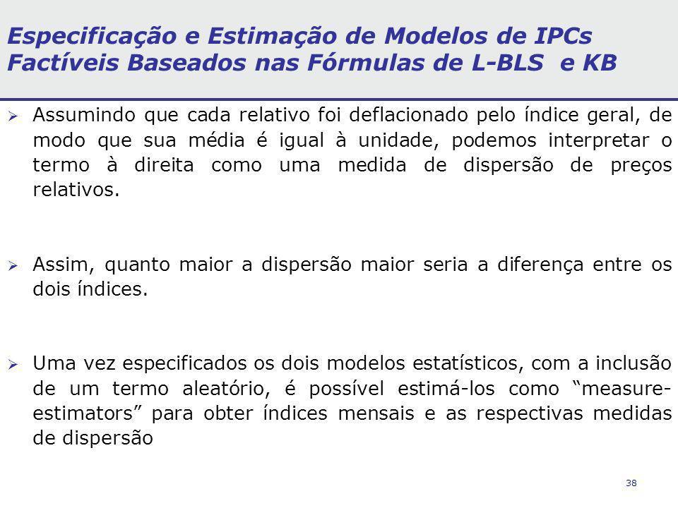 38 Especificação e Estimação de Modelos de IPCs Factíveis Baseados nas Fórmulas de L-BLS e KB Assumindo que cada relativo foi deflacionado pelo índice geral, de modo que sua média é igual à unidade, podemos interpretar o termo à direita como uma medida de dispersão de preços relativos.