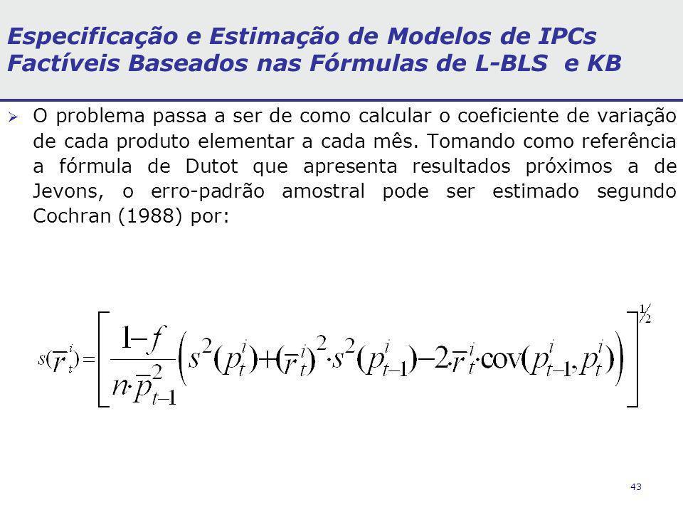 43 Especificação e Estimação de Modelos de IPCs Factíveis Baseados nas Fórmulas de L-BLS e KB O problema passa a ser de como calcular o coeficiente de