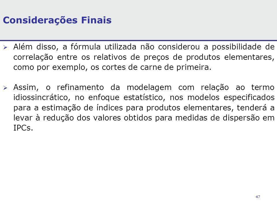 47 Considerações Finais Além disso, a fórmula utilizada não considerou a possibilidade de correlação entre os relativos de preços de produtos elementa