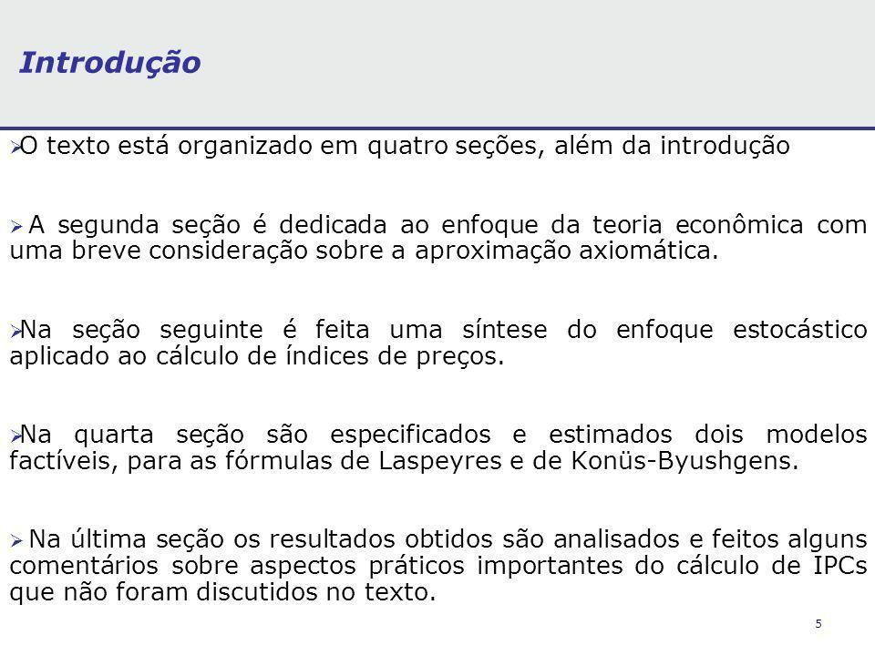 5 Introdução O texto está organizado em quatro seções, além da introdução A segunda seção é dedicada ao enfoque da teoria econômica com uma breve consideração sobre a aproximação axiomática.