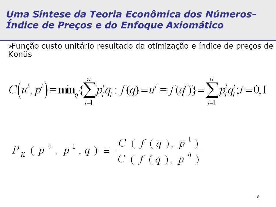 9 Uma Síntese da Teoria Econômica dos Números- Índice de Preços e do Enfoque Axiomático Enfoque Axiomático Na literatura sobre números-índices é destacada, em geral, a correspondência deste enfoque, também denominado de lógico- matemático e dos testes de Fisher , ao da teoria econômica.