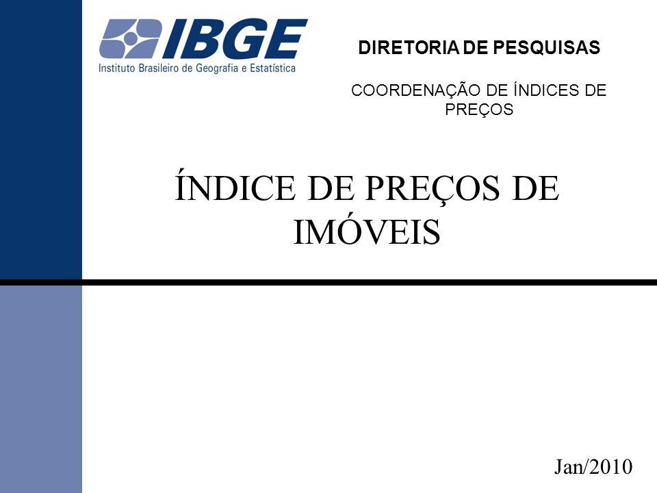 DIRETORIA DE PESQUISAS COORDENAÇÃO DE ÍNDICES DE PREÇOS ÍNDICE DE PREÇOS DE IMÓVEIS Jan/2010