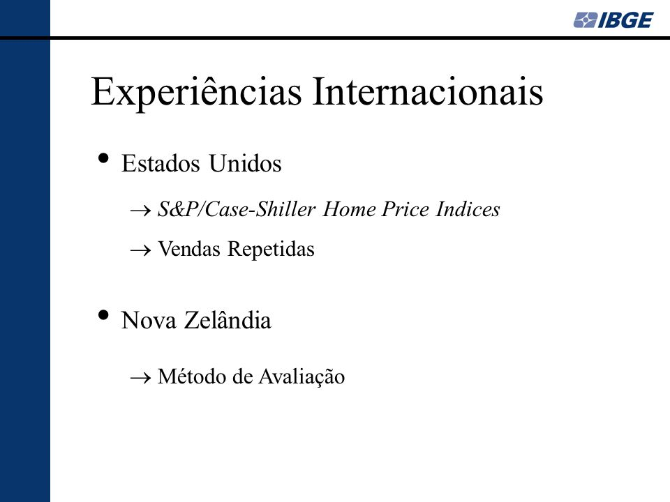 Experiências Internacionais Austrália House Price Index - HPI Método de Estratificação Espanha Índice de Precios de Vivienda – IPV Método Regressão Hedônica