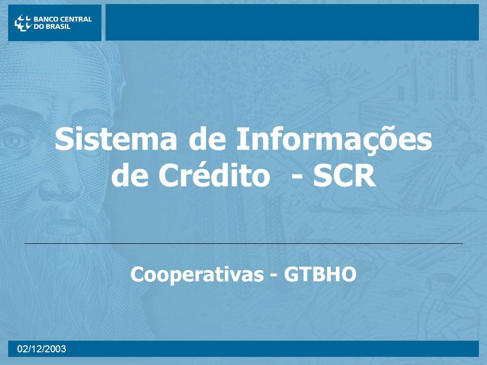 02/12/2003 Sistema de Informações de Crédito - SCR Cooperativas - GTBHO