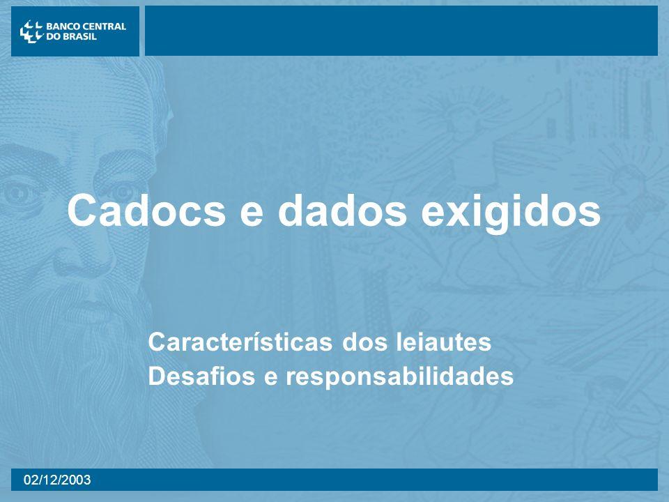 02/12/2003 Cadocs e dados exigidos Características dos leiautes Desafios e responsabilidades