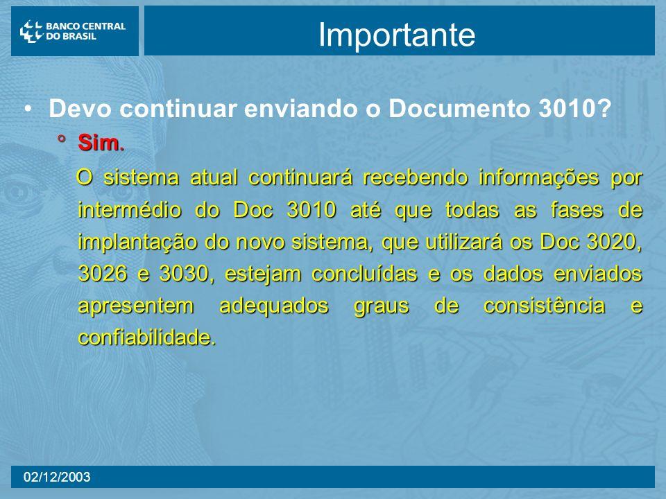 02/12/2003 Importante Devo continuar enviando o Documento 3010? Sim. Sim. O sistema atual continuará recebendo informações por intermédio do Doc 3010