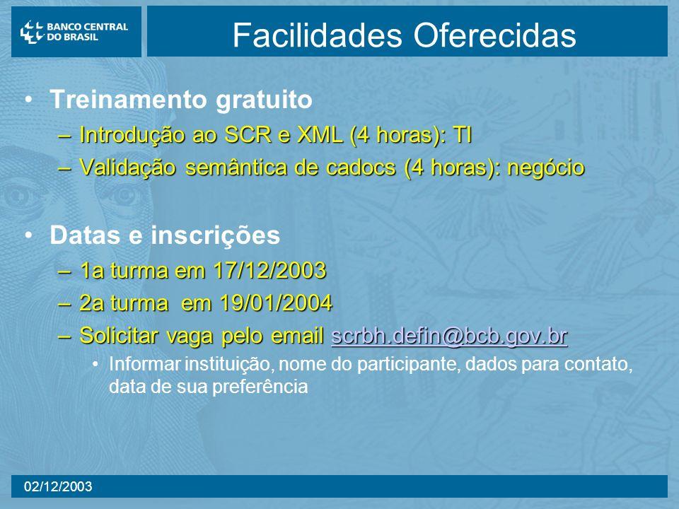 02/12/2003 Facilidades Oferecidas Treinamento gratuito –Introdução ao SCR e XML (4 horas): TI –Validação semântica de cadocs (4 horas): negócio Datas