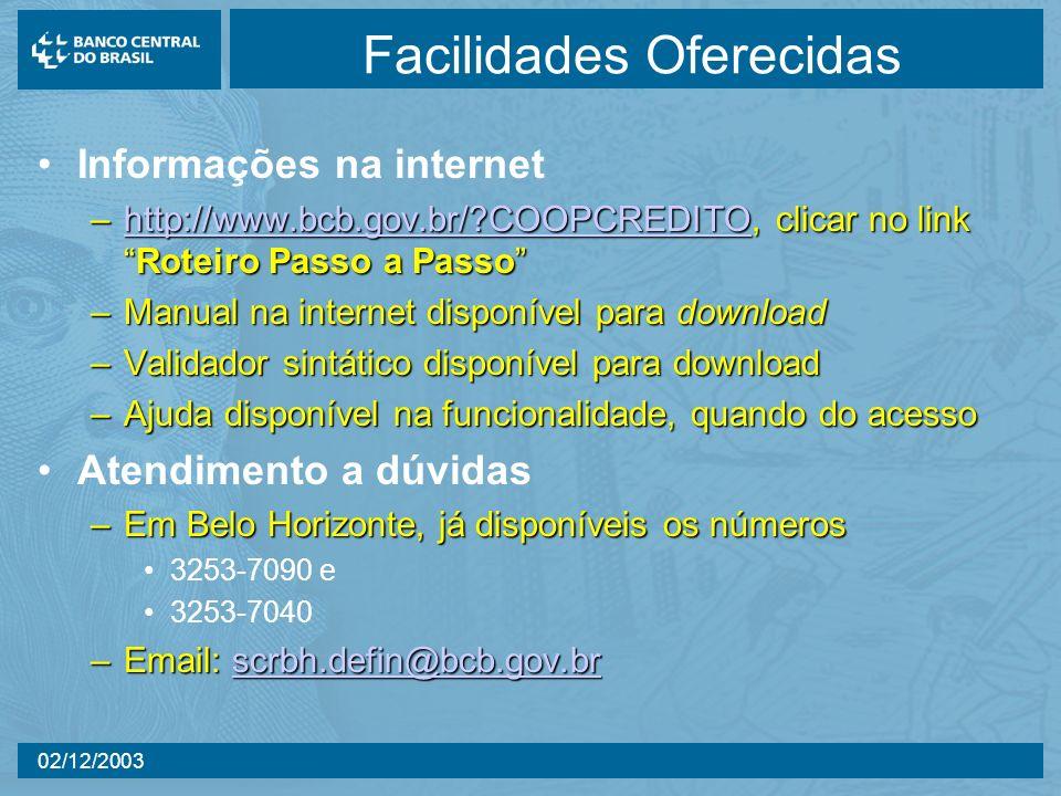 02/12/2003 Facilidades Oferecidas Informações na internet –http://www.bcb.gov.br/?COOPCREDITO, clicar no linkRoteiro Passo a Passo http://www.bcb.gov.