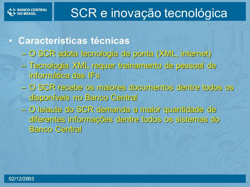 02/12/2003 SCR e inovação tecnológica Características técnicas –O SCR adota tecnologia de ponta (XML, internet) –Tecnologia XML requer treinamento de