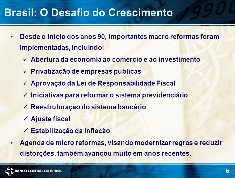5 Desde o início dos anos 90, importantes macro reformas foram implementadas, incluindo: Abertura da economia ao comércio e ao investimento Privatizaç