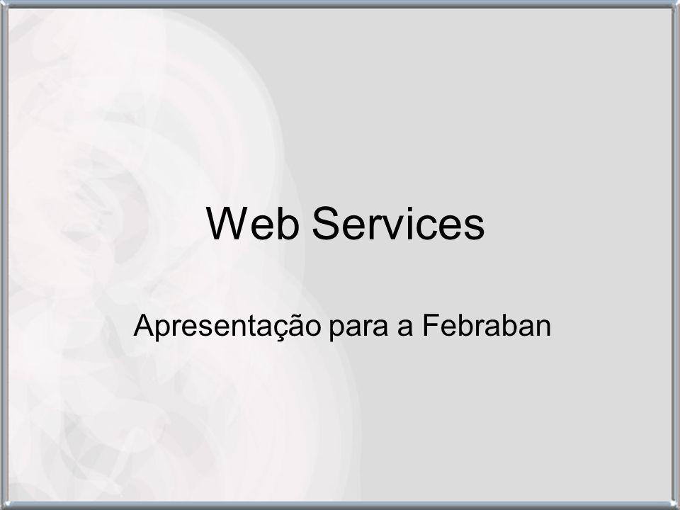 Web Services Apresentação para a Febraban