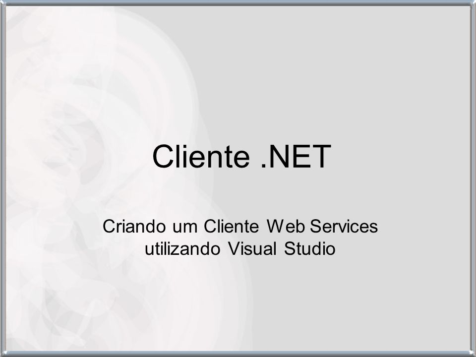 Cliente.NET Criando um Cliente Web Services utilizando Visual Studio