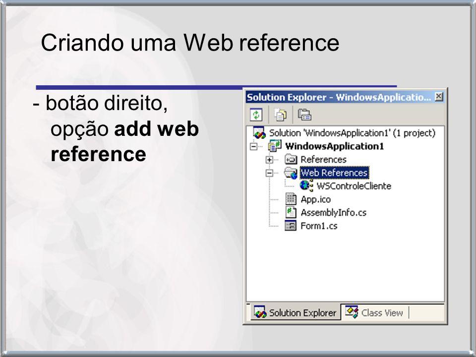 Criando uma Web reference - botão direito, opção add web reference