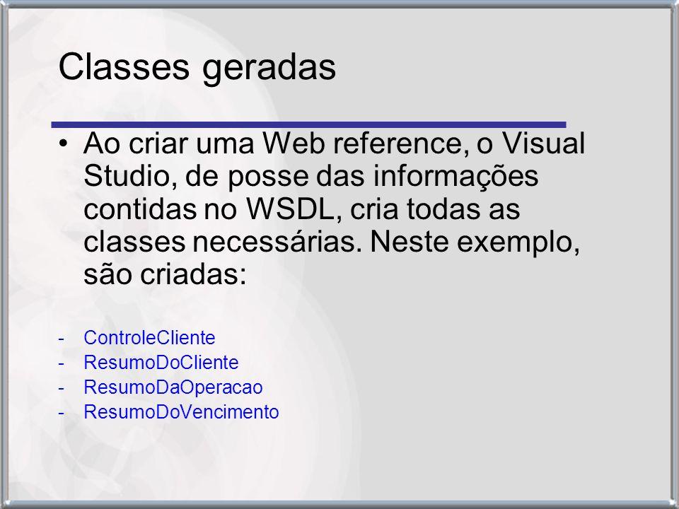 Classes geradas Ao criar uma Web reference, o Visual Studio, de posse das informações contidas no WSDL, cria todas as classes necessárias.
