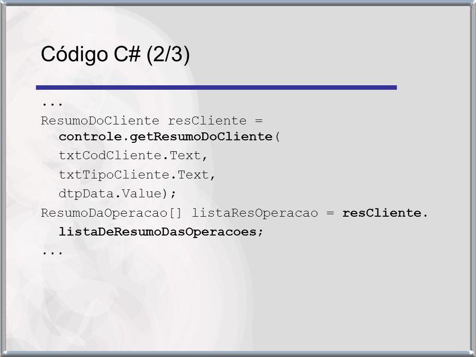 ... ResumoDoCliente resCliente = controle.getResumoDoCliente( txtCodCliente.Text, txtTipoCliente.Text, dtpData.Value); ResumoDaOperacao[] listaResOper