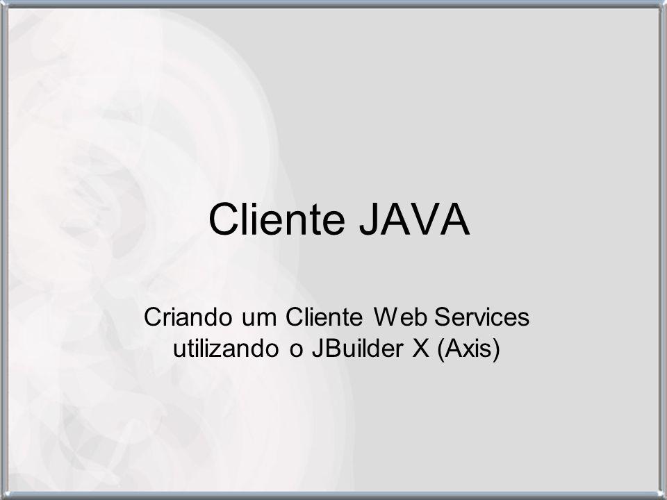 Cliente JAVA Criando um Cliente Web Services utilizando o JBuilder X (Axis)