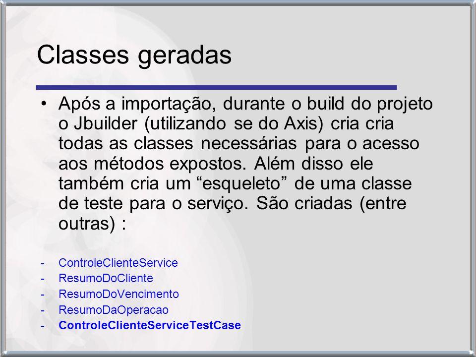 Classes geradas Após a importação, durante o build do projeto o Jbuilder (utilizando se do Axis) cria cria todas as classes necessárias para o acesso aos métodos expostos.