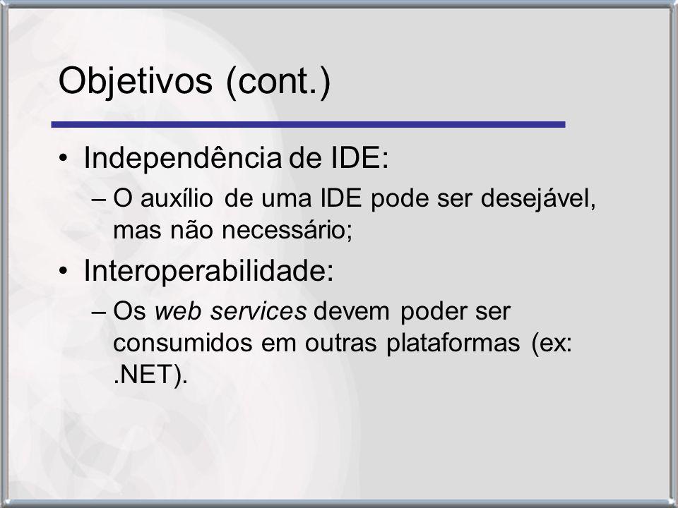 Objetivos (cont.) Independência de IDE: –O auxílio de uma IDE pode ser desejável, mas não necessário; Interoperabilidade: –Os web services devem poder ser consumidos em outras plataformas (ex:.NET).